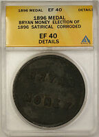 1896 Bryan Money Election Satirical Medal ANACS EF 40 Details Corroded (GH)