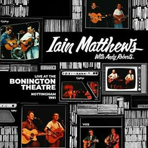 IAIN MATTHEWS WITH ANDY ROB...-LIVE AT THE BONINGTON THEATRE - NOTTINGHAM CD NEW