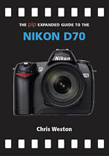 Very Good, Nikon D70 (The Expanded Guide), Chris Weston, Book