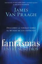 Fantasmas Entre Nosotros : Descubre la Verdad Sobre el Mundo de los Espiritus...