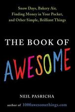 The Book of Awesome : Snow Days, Bakery Air, Finding Money in Your Pocket, and …