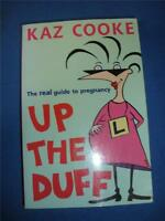 UP THE DUFF by KAZ COOKE THE REAL GUIDE TO PREGNANCY