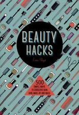 Beauty Hacks : 500 Simple Ways to Gorgeous Skin, Hair, Make-Up and Nails by...