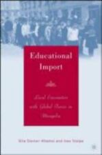 Educational Import : Local Encounters with Global Forces in Mongolia by Ines...