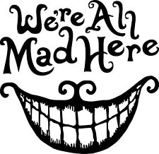 Alice In Wonderland We're all Mad Here Vinyl Decal Sticker for Car/Window/Wall