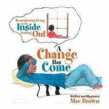 A Change Has Come : Remembering Being on the Inside Looking Out by Mae Brown...