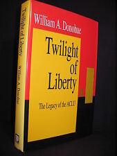 The Twilight of Liberty : The Legacy of the ACLU by William A. Donohue Hardback