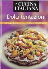 La cucina italiana. Dolci tentazioni. Torte, pasticcini, creme... e altre irresi