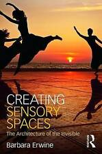 Creating Sensory Spaces: The Architecture of the Invisible by Barbara Erwine