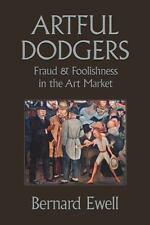 Artful Dodgers: Fraud & Foolishness in the Art Market, Ewell, Bernard Book