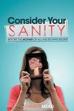 NEW Consider Your Sanity by Jennifer Mead