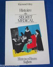 Raymond Villey Histoire du secret médical ed. Seeghers 1986