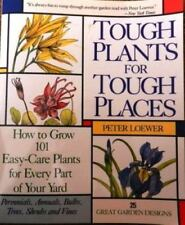 Tough Plants for Tough Places: How to Grow 101 Easy-Care Plants for Every Part