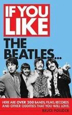 If You Like the Beatles...: Here Are Over 200 Bands, Films, Records, and Other