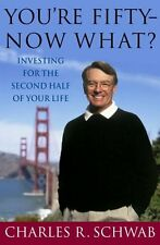 Youre Fifty-Now What?: Investing for the Second Half of Your Life by Charles Sc