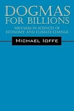Dogmas for Billions: Mistakes in the Sciences of Economics and Climate Change