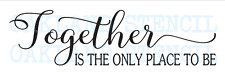 Together is~ Stencil 8x24 or 10x36 For Inspirational Signs Pillows Walls Family
