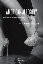 American Allegory: Lindy Hop and the Racial Imagination Black Hawk Hancock 2013