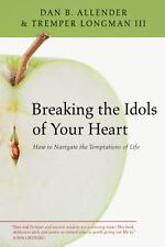 NEW - Breaking the Idols of Your Heart: How to Navigate the Temptations of Life