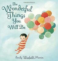 The Wonderful Things You Will be: A Growing-Up Poem by Emily Martin, NEW Book, F