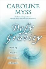 Defy Gravity: Healing Beyond the Bounds of Reason by Caroline Myss (2011, Paper