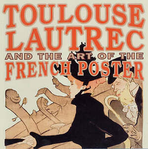 Toulouse-Lautrec and the Art of the French Poster by Howard Coutts, Claire Beths
