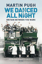 We Danced All Night: A Social History of Britain Between the Wars by Martin...