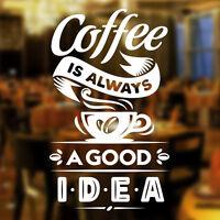 Cofee is always a Good Idea Cafe Shop vinyl sticker Window Wall art sign decor