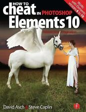 How to Cheat in Photoshop Elements 10: Release Your Imagination-ExLibrary