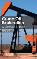 Crude Oil Exploration: a Global Outlook (2015, Hardcover)