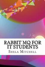 Rabbit MQ for IT Students by Shela Mitchell (2016, Paperback)