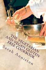 NEW The Vegetarian and Vegan Gluten-Free Cookbook by Sarah Lee Anniston