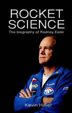 Rocket Science: The Biography of Rodney Eade by Kevin Hillier (Paperback, 2008)