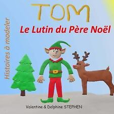 Tom le Lutin du Pere Noel by Delphine Stephen and Valentine Stephen (2014,...