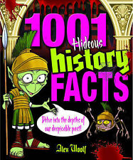 1001 Hideous History Facts: Delve into the Depths of Our Despicable Past, Alex W