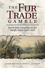 The Fur Trade Gamble : North West Company on the Pacific Slope, 1800¿1820 by...