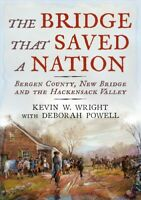 Bridge That Saved a Nation : Bergen County, New Bridge and the Hackensack Val...