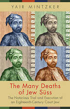 The Many Deaths of Jew Suss: The Notorious Trial and Execution of an...