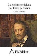 Catéchisme Religieux des Libres Penseurs by Louis Ménard (2015, Paperback)