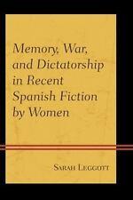 MEMORY, WAR, AND DICTATORSHIP IN RECENT SPANISH FICTION BY WOMEN - LEGGOTT, SARA