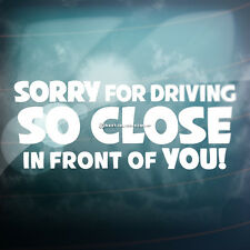 SORRY FOR DRIVING SO CLOSE IN FRONT Funny Car,Window,Bumper Vinyl Decal Sticker