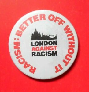 LONDON AGAINST RACISM - RACISM: BETTER OFF WITHOUT IT TIN PIN BADGE 1980S?