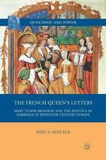 Queenship and Power: The French Queen's Letters : Mary Tudor Brandon and the...