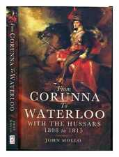 From Corunna to Waterloo with the Hussars : 1808 - 1815 / John Mollo