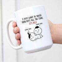 Personalized I Just Want To Touch Your Butt All The Time Mug It's Nice Funny
