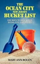 The Ocean City Bucket List: 100 Ways To Have Real Ocean City Experience (Volume