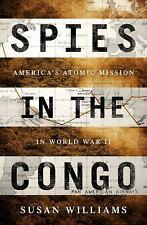 Spies in the Congo: America's Atomic Mission in World War II Williams, Susan Ver