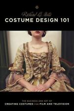 Costume Design 101 : The Business and Art of Creating Costumes for Film and Tele