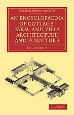 An Encyclopaedia of Cottage, Farm, and Villa Architecture and Furniture (Cambrid