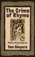 The Crime of Rhyme: Poetry & Drawings by Tom Conyers, Brand New, Free shippin...